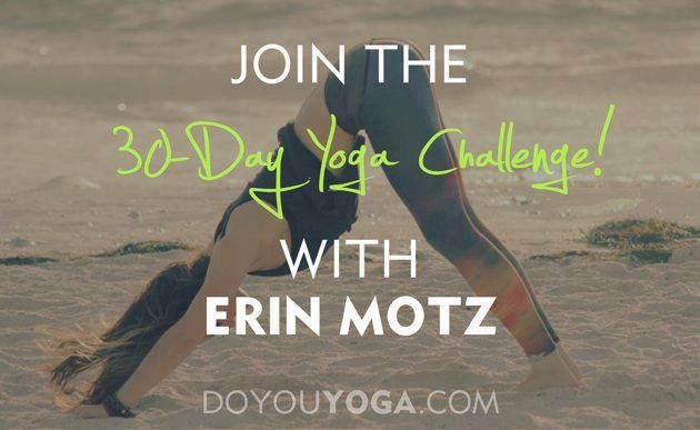 30-Day Yoga Challenge With Erin Motz. I highly recommend this for anyone interested in trying yoga. Less that 20 mins a day