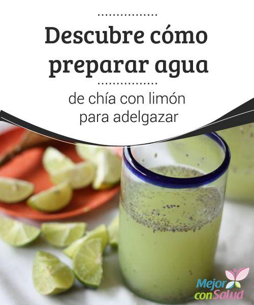 Descubre cómo preparar agua de chía con limón para adelgazar  ¿Has probado alguna vez agua de chía con limón? Además de refrescante, es una bebida capaz de depurar el organismo, aportarnos numerosos antioxidantes y facilitar la pérdida de peso.