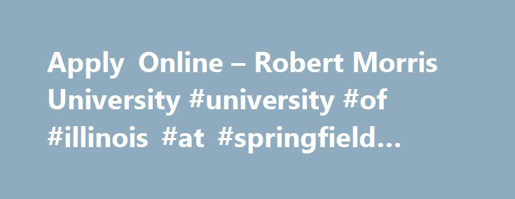 Apply Online – Robert Morris University #university #of #illinois #at #springfield #online http://china.nef2.com/apply-online-robert-morris-university-university-of-illinois-at-springfield-online/  # Apply Online Apply for Robert Morris University Illinois Admission using our online application! It's quick, simple, and the most convenient way of applying for many of our students. After applying online, your Admissions Counselor will contact you to answer any of your questions and will help…