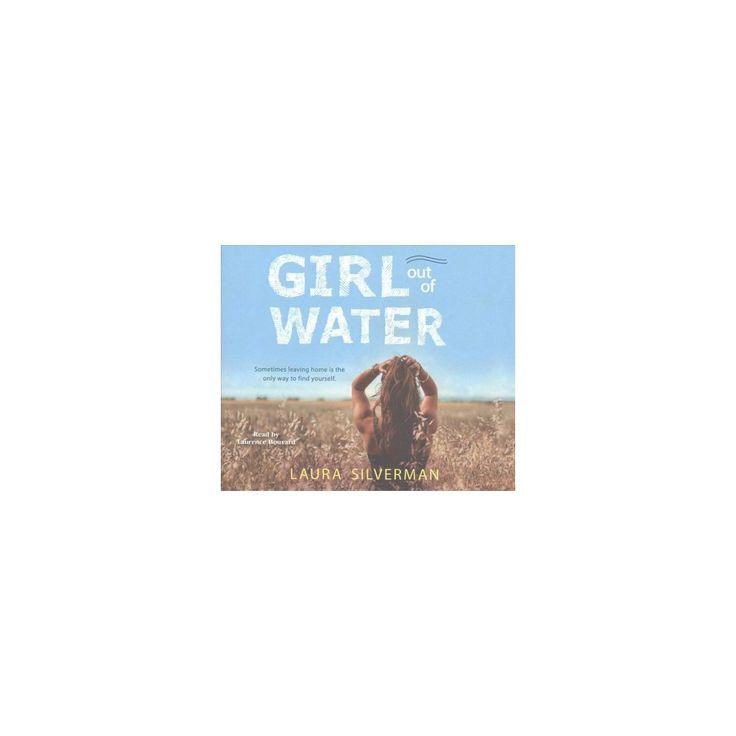 Girl Out of Water (Unabridged) (CD/Spoken Word) (Laura Silverman)