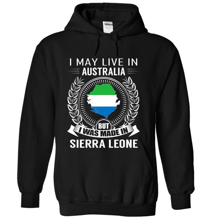 I May Live in Australia But I Was Made in Sierra Leone (New) T Shirts, Hoodies. Check price ==► https://www.sunfrog.com/States/I-May-Live-in-Australia-But-I-Was-Made-in-Sierra-Leone-New-sidaqvmfsf-Black-Hoodie.html?41382 $39.99