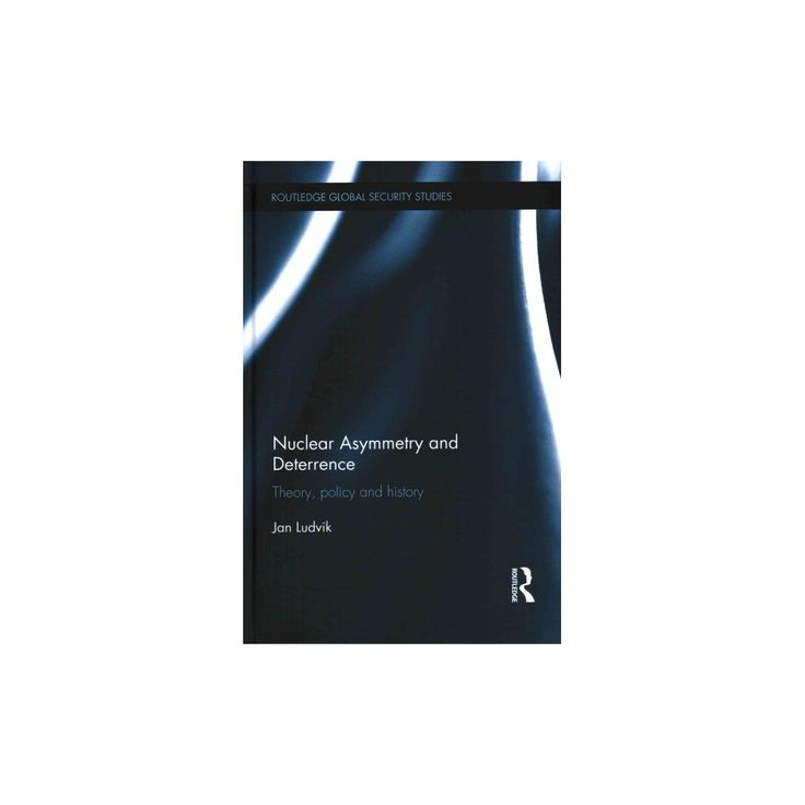 Nuclear Asymmetry and Deterrence : Theory, Policy and History (Hardcover) (Jan Ludvik)