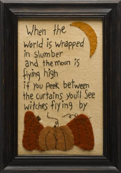 """When the world is wrapped in slumber and the moon is flying high, if you peek between the curtains you'll see witches flying by."" 