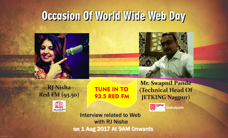 Stay Tune in to 93.5 RED FM RJ Nisha with Swapnil Pande from JETKING NAGPUR,Gokulpeth ...introgating on World Wide Wed Day on 9am onwards 1st Aug.