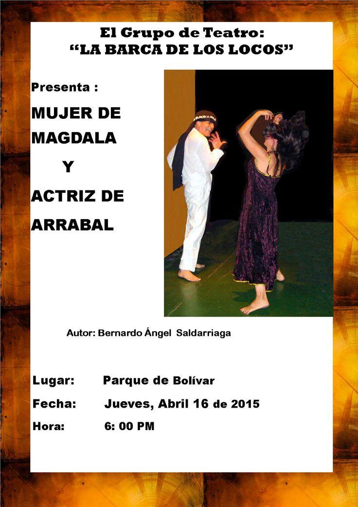 """Obras teatrales: """"MUJER DE MAGDALA"""" y """"ACTRIZ DE ARRABAL"""", escritas por Bernardo Ángel Saldarriaga. Presentación en el Parque de Bolívar el 16 de abril de 2015, a las 6 de la tarde."""