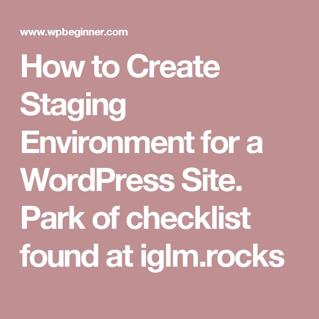 How to Create Staging Environment for a WordPress Site.      Park of checklist found at iglm.rocks