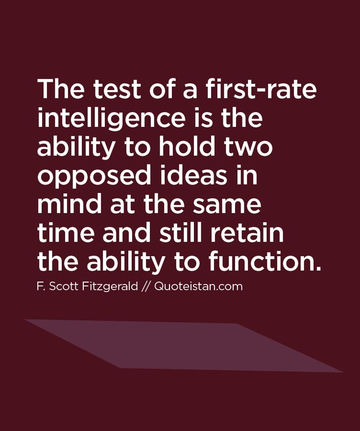 The test of a first-rate intelligence is the ability to hold two opposed #ideas in #mind at the same time and still retain the ability to function. http://www.quoteistan.com/2016/01/the-test-of-first-rate-intelligence-is.html
