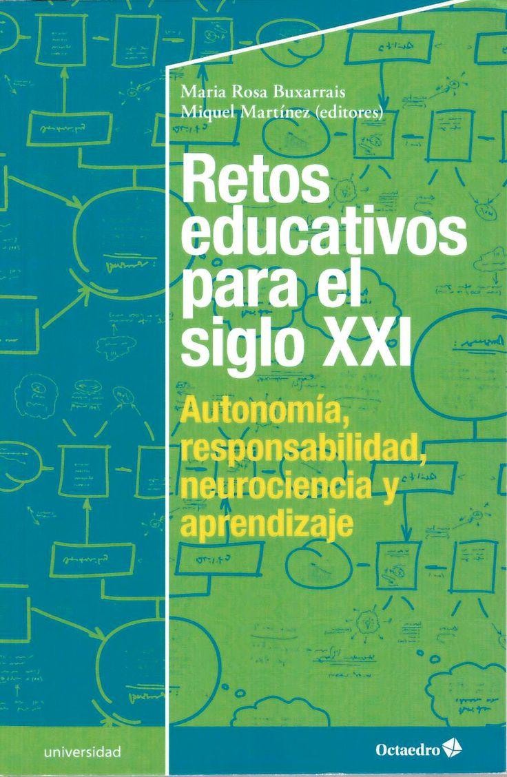 Retos educativos para el siglo XXI : autonomía, responsabilidad, neurociencia y aprendizaje / María Rosa Buxarrais, Miquel Martínez (editores) http://absysnetweb.bbtk.ull.es/cgi-bin/abnetopac01?TITN=544930