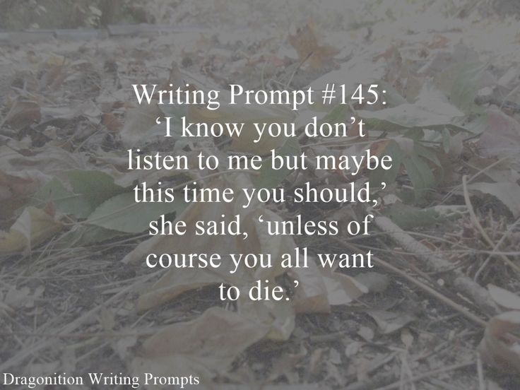 Writing Prompt #145: 'I know you don't listen to me but maybe this time you should,' she said, 'unless of course you all want to die.'