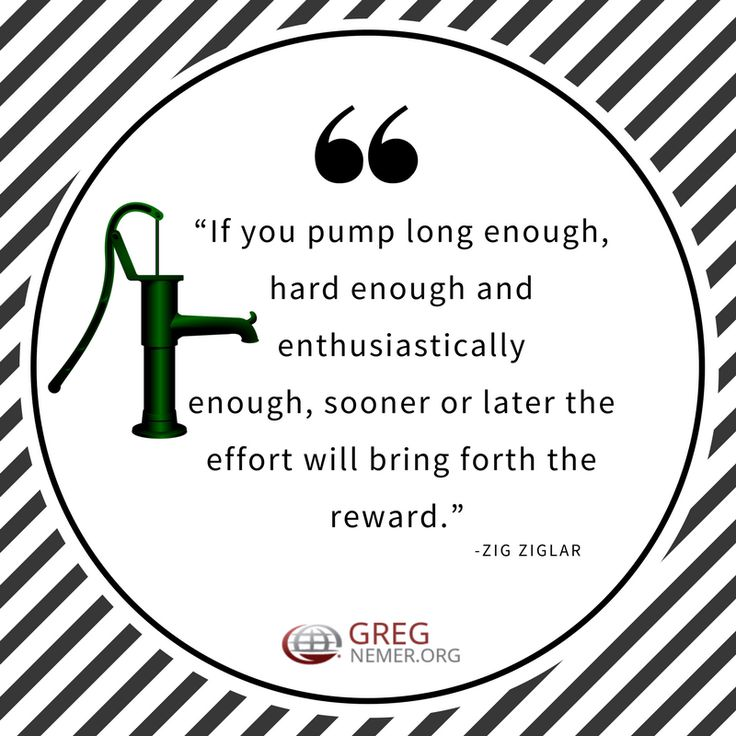 """#DontGiveUP """"If you pump long enough, hard enough and enthusiastically  enough, sooner or later the effort will bring forth the  reward.""""  Zig Ziglar"""