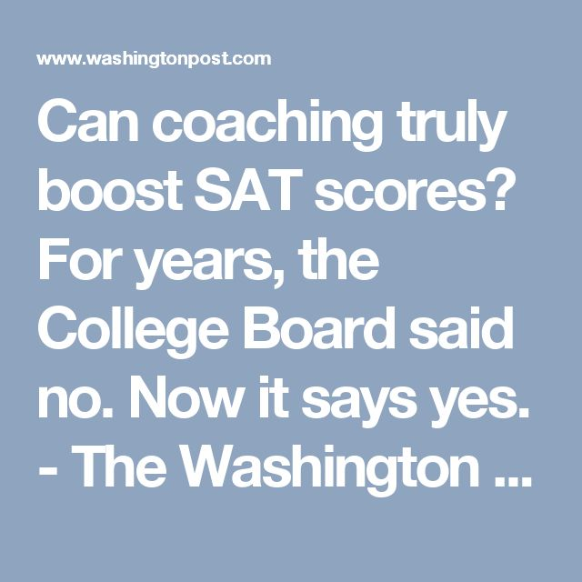 Can coaching truly boost SAT scores? For years, the College Board said no. Now it says yes. - The Washington Post