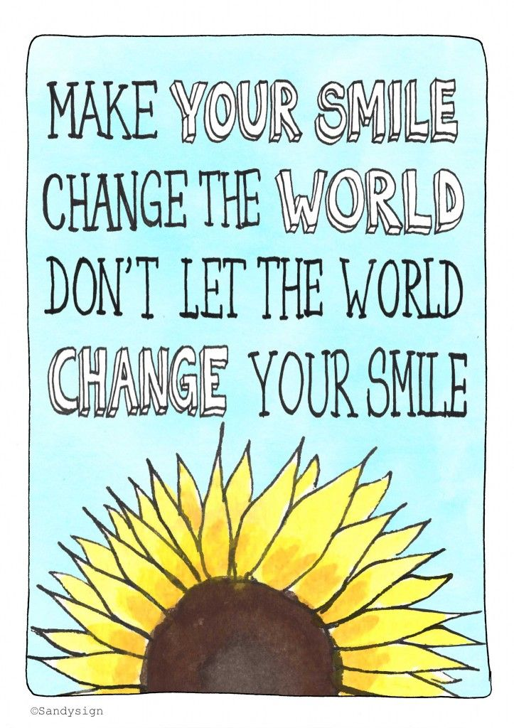 Make your smile change the world. Don't let the world change your smile.  #quote #illustration #drawing #artist #whimsical #sunflower #positive #inspirational