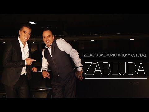ZELJKO JOKSIMOVIC & TONY CETINSKI - ZABLUDA - YouTube