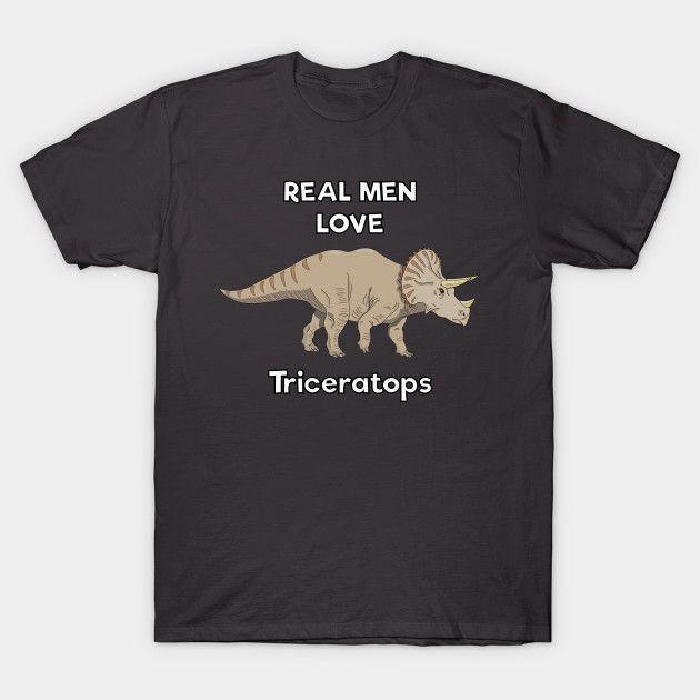Real men love triceratops #tshirt by DigitalCleo on @teepublic #dino #dinosaur #triceratops #realmen