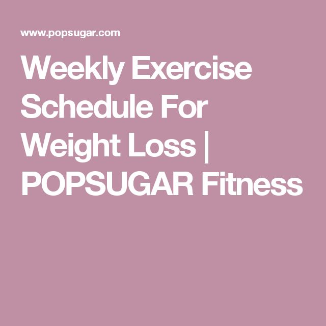Weekly Exercise Schedule For Weight Loss | POPSUGAR Fitness
