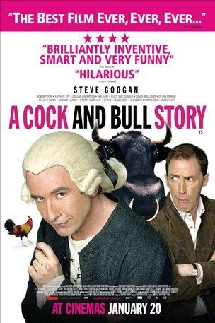 Cock and Bull Story is a 2005 British comedy film directed by Michael Winterbottom. It is a film-within-a-film, featuring Steve Coogan and Rob Brydon playing themselves as egotistical actors during the making of a screen adaptation of Laurence Sterne's 18th century metafictional novel Tristram Shandy. Since the book is about a man attempting but failing to write his autobiography, the film takes the form of being about failing to make the film.