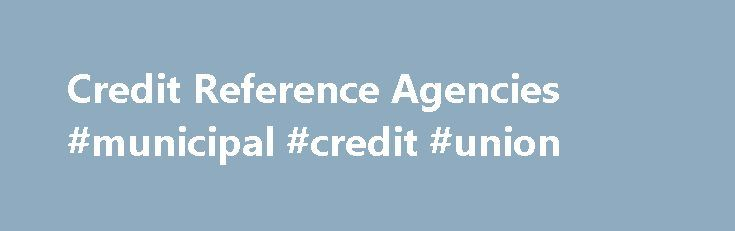 Credit Reference Agencies #municipal #credit #union http://credit.remmont.com/credit-reference-agencies-municipal-credit-union/  #credit reference agencies # What's the difference between Callcredit, Equifax and Experian credit reports? There are three credit reference agencies Read More...The post Credit Reference Agencies #municipal #credit #union appeared first on Credit.