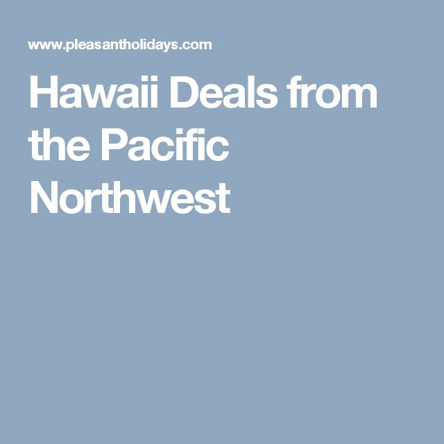 Hawaii Deals from the Pacific Northwest