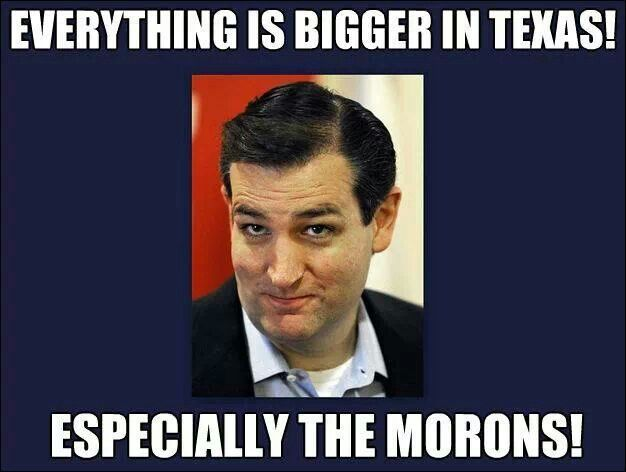 Ted Cruz is a definitely a moron!