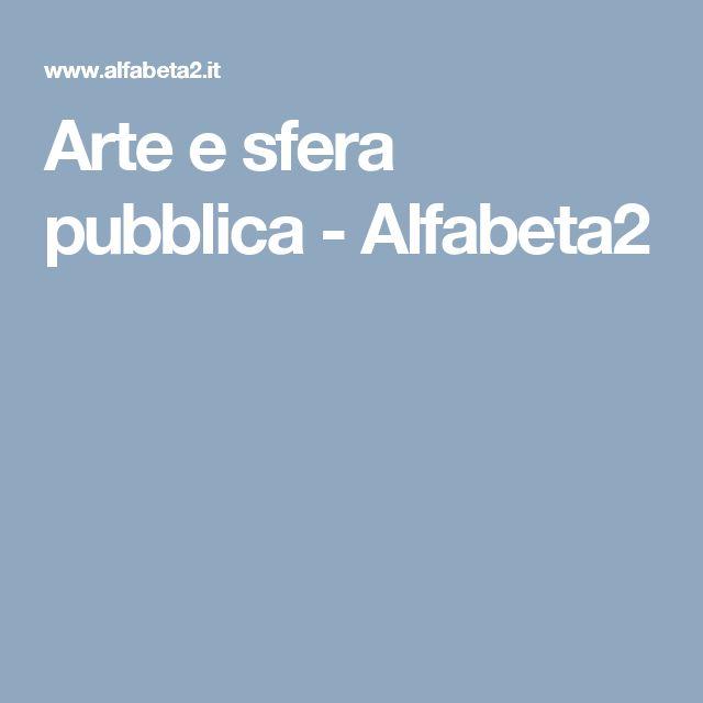 Arte e sfera pubblica - Alfabeta2