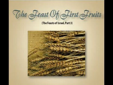 "The Feast of First Fruits (Series: ""The Feasts of Israel"" - Part 3), Pas..."