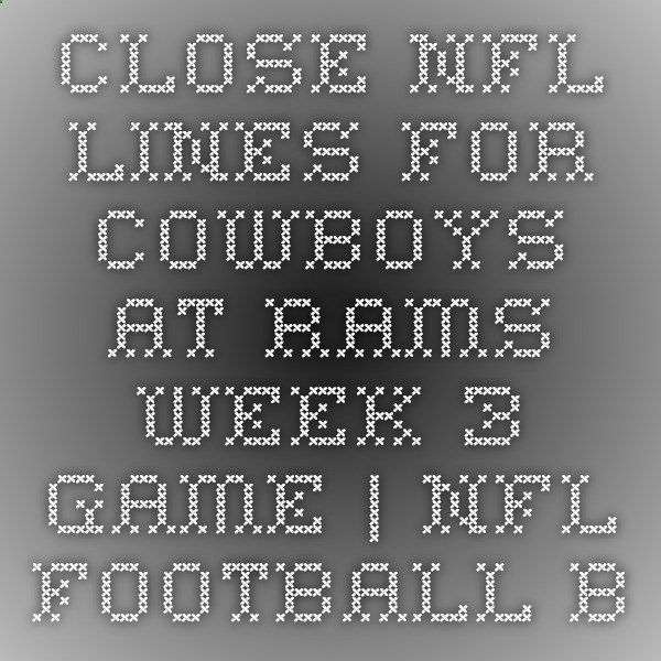 Close NFL Lines for Cowboys at Rams Week 3 Game | NFL Football Betting