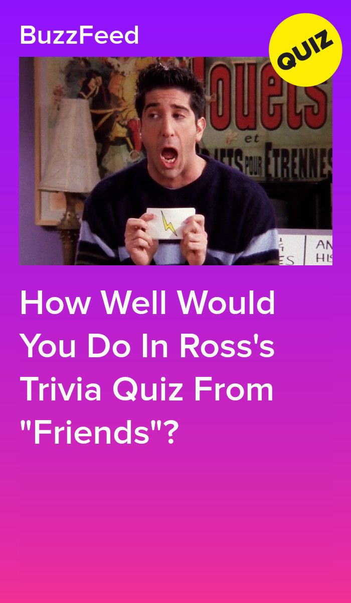 How Well Would You Do In Ross S Trivia Quiz From Friends