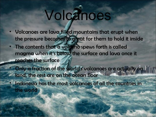 Volcanoes• Volcanoes are lava filled mountains that erupt when  the pressure becomes to great for them to hold it inside• ...