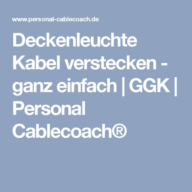 Superb Deckenleuchte Kabel verstecken ganz einfach GGK Personal Cablecoach