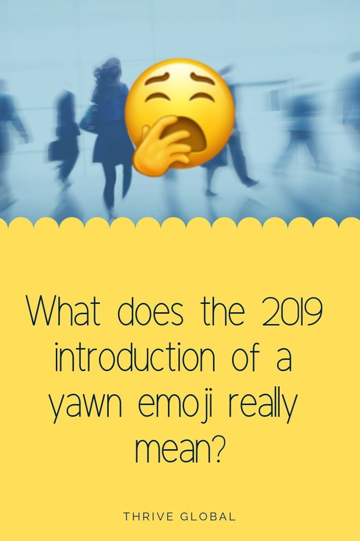 What does the 2019 introduction of a Yawn Emoji mean? in