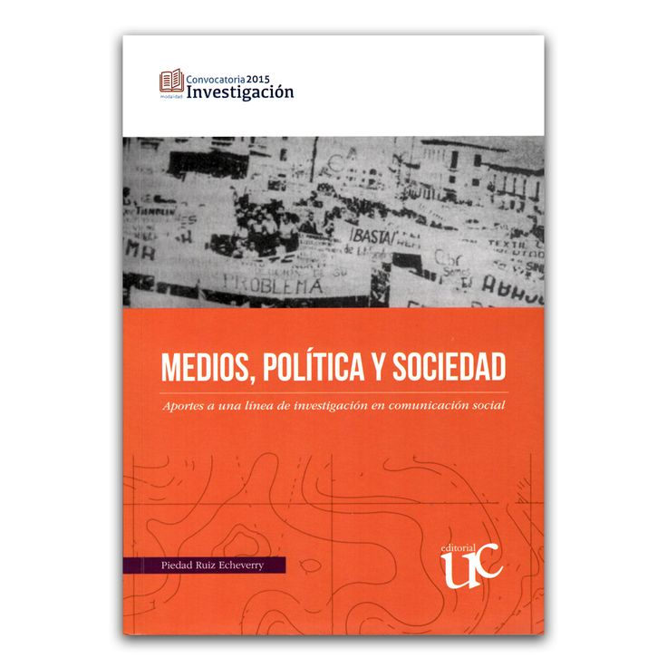 Medios, política y sociedad. Aportes a una línea d investigación en comunicación social   – Piedad Ruiz Echeverry – Universidad del Cauca www.librosyeditores.com Editores y distribuidores.