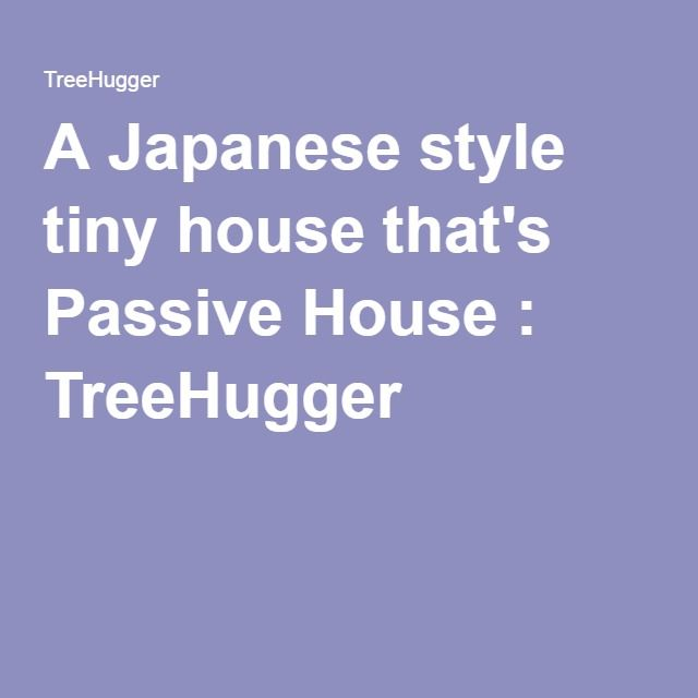 A Japanese style tiny house that's Passive House : TreeHugger