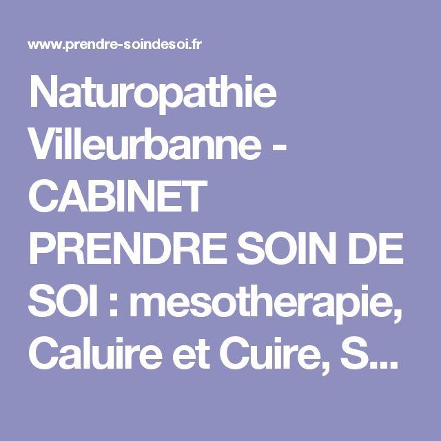 Naturopathie Villeurbanne - CABINET PRENDRE SOIN DE SOI : mesotherapie, Caluire et Cuire, Sainte Foy Les Lyon, Lyon, naturopathe, osteopathie, homeopathie