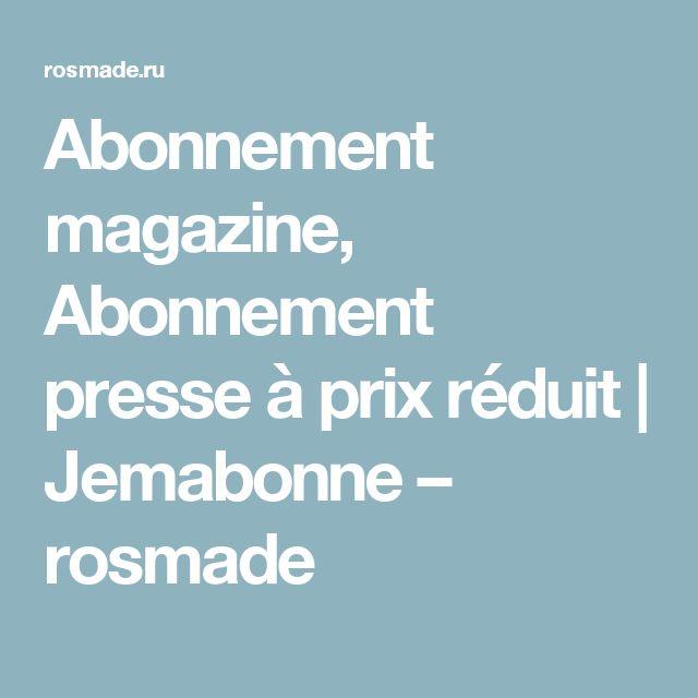 Abonnement magazine, Abonnement presse à prix réduit | Jemabonne – rosmade