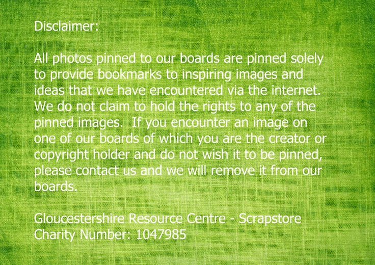 Disclaimer - please read before re-pinning any of the images from our boards Gloucestershire Resource Centre http://www.grcltd.org/scrapstore/