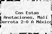 http://tecnoautos.com/wp-content/uploads/imagenes/tendencias/thumbs/con-estas-anotaciones-mali-derrota-20-a-mexico.jpg Gol Caracol. Con estas anotaciones, Malí derrota 2-0 a México, Enlaces, Imágenes, Videos y Tweets - http://tecnoautos.com/actualidad/gol-caracol-con-estas-anotaciones-mali-derrota-20-a-mexico/