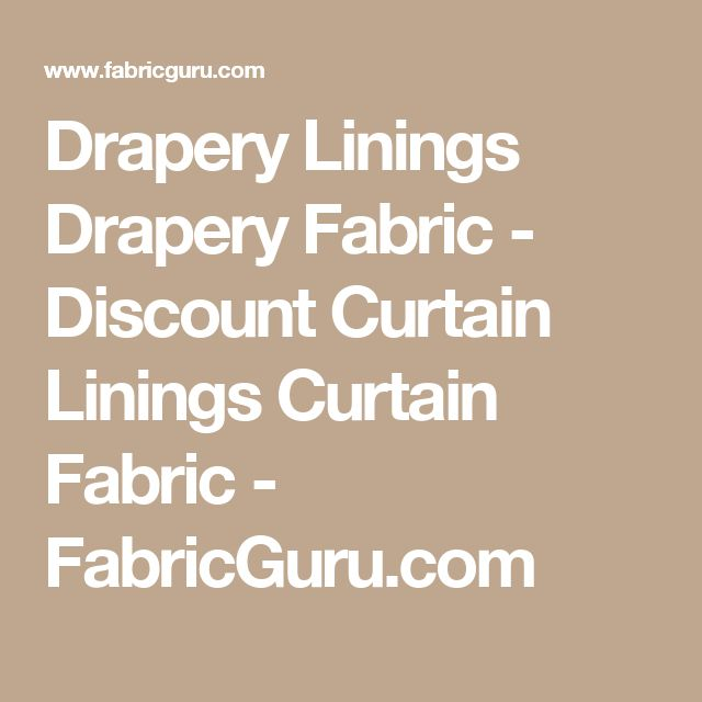 Drapery Linings Drapery Fabric - Discount Curtain Linings Curtain Fabric - FabricGuru.com