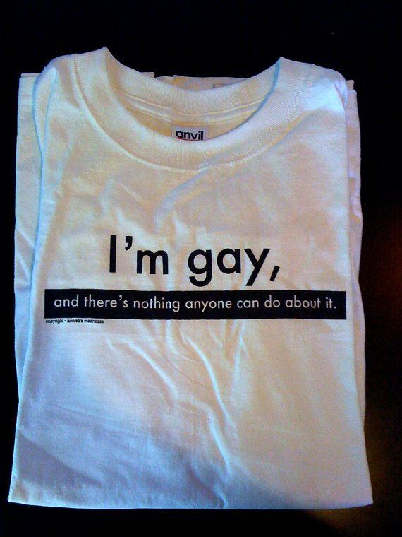 """I love it, I'm gay T-shirt from Etsy Shop AnnieOsMadness $10.00 ~ only 5 left!!! """"I'm gay and there's nothing anyone can do about it"""" T-shirt. Black screenprinted design on white background. Anvil pre-shrunk, 100-percent cotton T-shirt. Sizes available: Medium, Large and Extra-Large"""