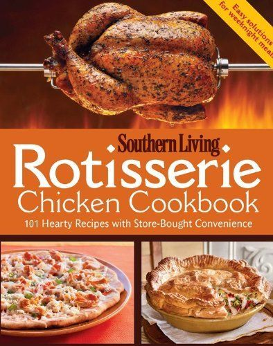 Rotisserie Chicken Cookbook: 101 hearty dishes with store-bought convenience by Editors of Southern Living Magazine. $10.15. Publisher: Oxmoor House (October 16, 2012)