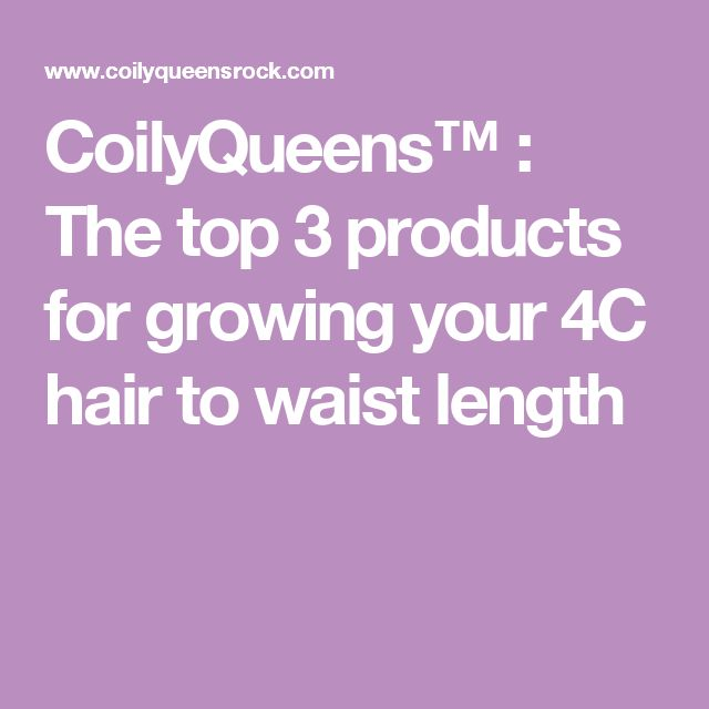 CoilyQueens™ : The top 3 products for growing your 4C hair to waist length