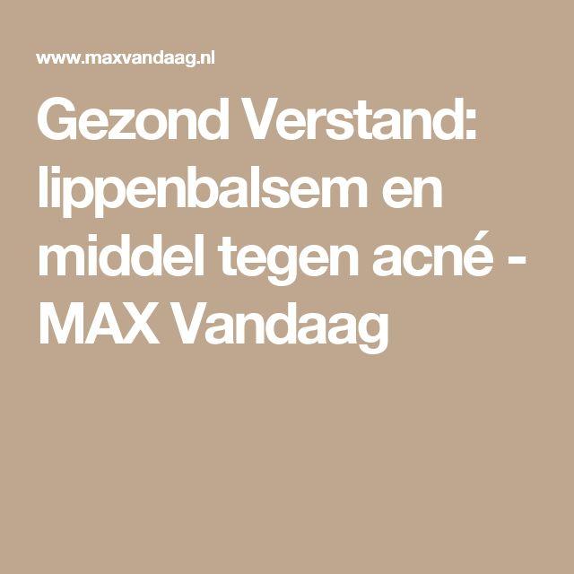 Gezond Verstand: lippenbalsem en middel tegen acné - MAX Vandaag
