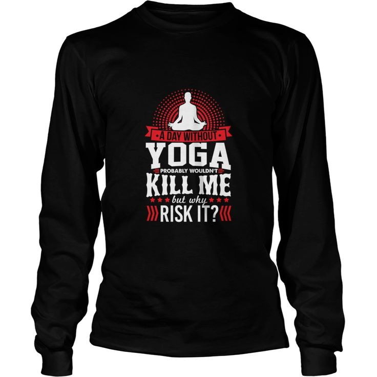 A Day Without Yoga Won't Kill Me T-Shirt T-Shirts  #gift #ideas #Popular #Everything #Videos #Shop #Animals #pets #Architecture #Art #Cars #motorcycles #Celebrities #DIY #crafts #Design #Education #Entertainment #Food #drink #Gardening #Geek #Hair #beauty #Health #fitness #History #Holidays #events #Home decor #Humor #Illustrations #posters #Kids #parenting #Men #Outdoors #Photography #Products #Quotes #Science #nature #Sports #Tattoos #Technology #Travel #Weddings #Women