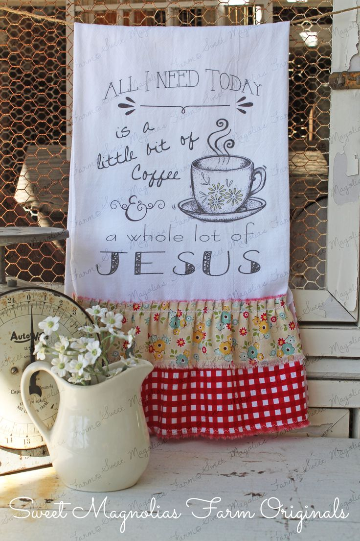 """New for 2014 ~Flour Sack Kitchen Towel. """"All I Need Today is a little bit of Coffee and a Whole Lot of Jesus """" ~ ruffles available in 4 additl color choices. by sweetmagnoliasfarm $18.50 Sweet Magnolias Farm Design ©"""