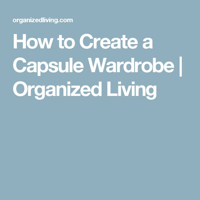 How to Create a Capsule Wardrobe | Organized Living
