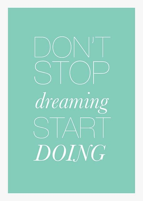 Don't stop dreaming, start doing! #Quote