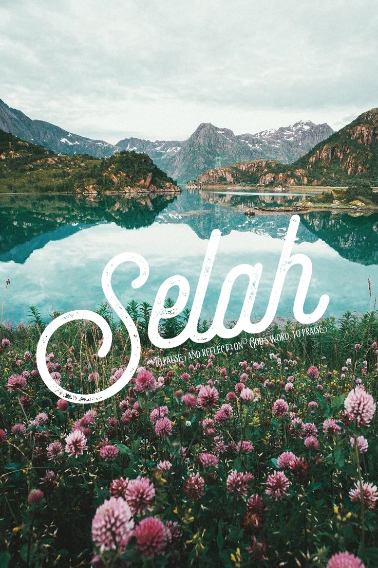 Selah, to reflect on God's word, to praise, biblical names