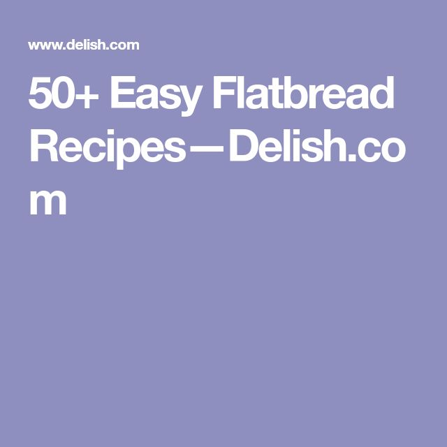 50+ Easy Flatbread Recipes—Delish.com