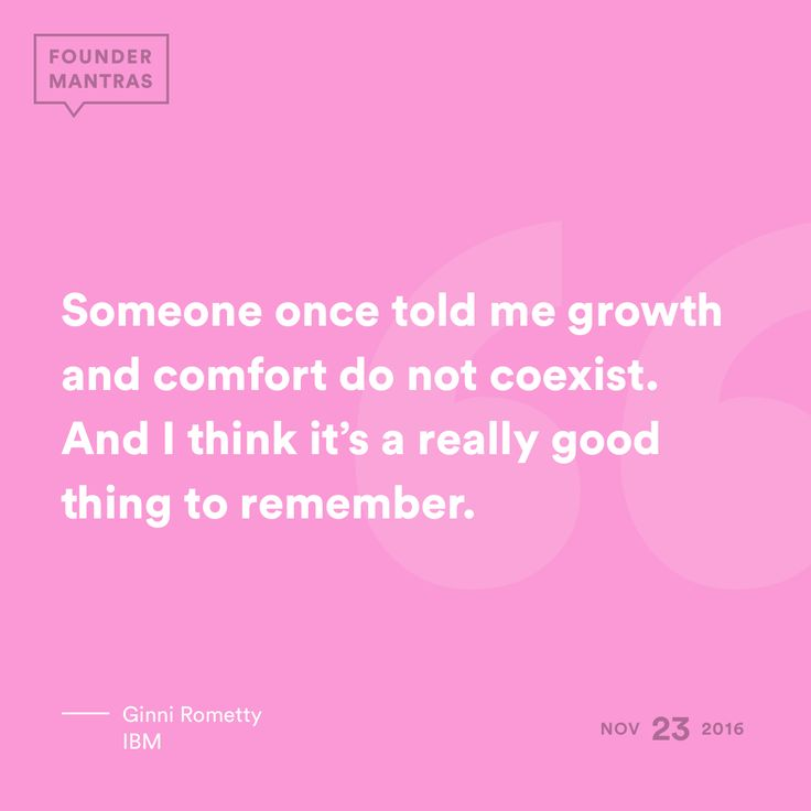 """""""Someone once told me growth and comfort do not coexist. And I think it's a really good thing to remember."""" – Ginni Rometty of IBM #FounderMantras"""