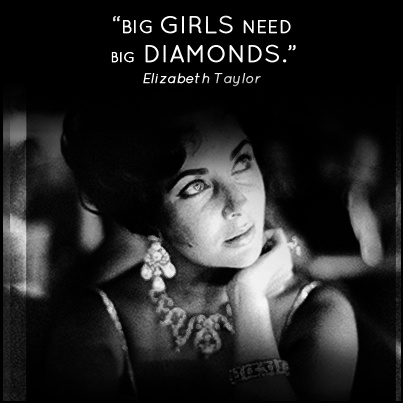 #diamonds #quote #elizabethtaylor  www.fashionandmovies.com