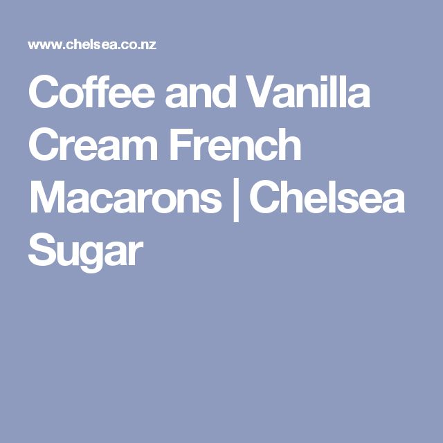 Coffee and Vanilla Cream French Macarons | Chelsea Sugar